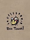 Bee Tough! by spiffy-keen