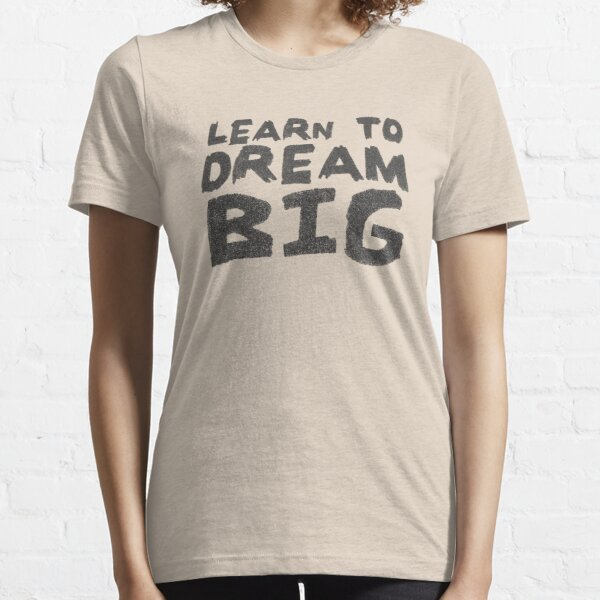 LEARN TO DREAM BIG Essential T-Shirt