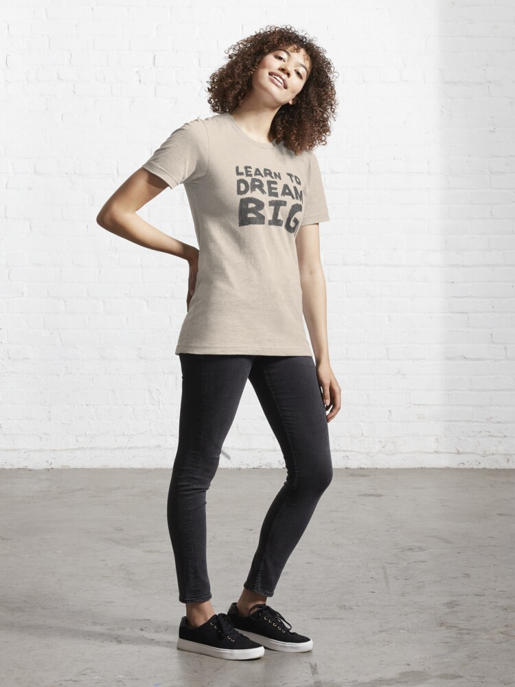 Alternate view of LEARN TO DREAM BIG Essential T-Shirt
