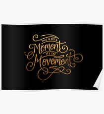 This Is Not A Moment, It's The Movement Poster