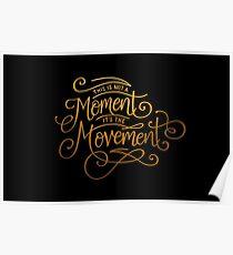Dies ist kein Moment, es ist die Bewegung Poster