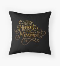 This Is Not A Moment, It's The Movement Throw Pillow