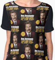 Let me off at the top! by Ron Burgundy  Chiffon Top