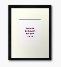 TURN YOUR DAYDREAMS INTO YOUR REALITY Framed Print