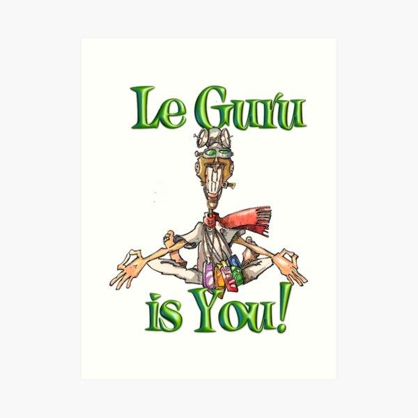 Le Guru is You! Art Print