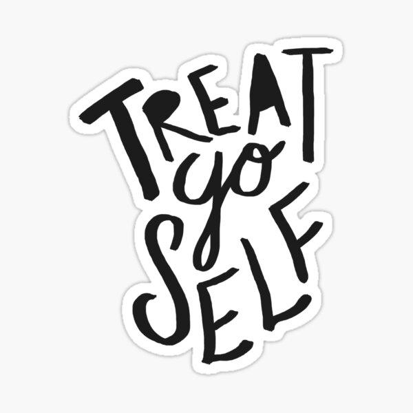 Treat Yo Self II Sticker