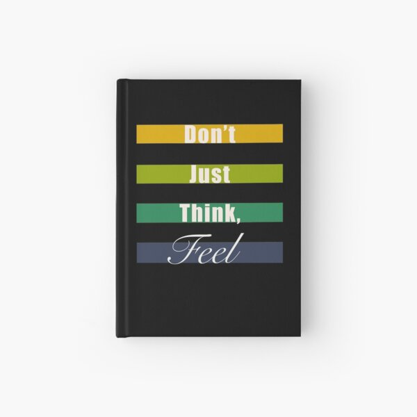 Don't just think, feel mindfulness quote Hardcover Journal
