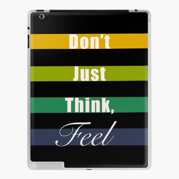 Don't just think, feel mindfulness quote iPad Skin