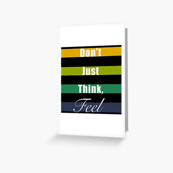 Don't just think, feel mindfulness quote Greeting Card