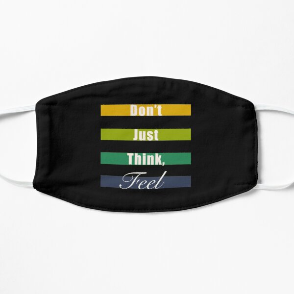Don't just think, feel mindfulness quote Flat Mask