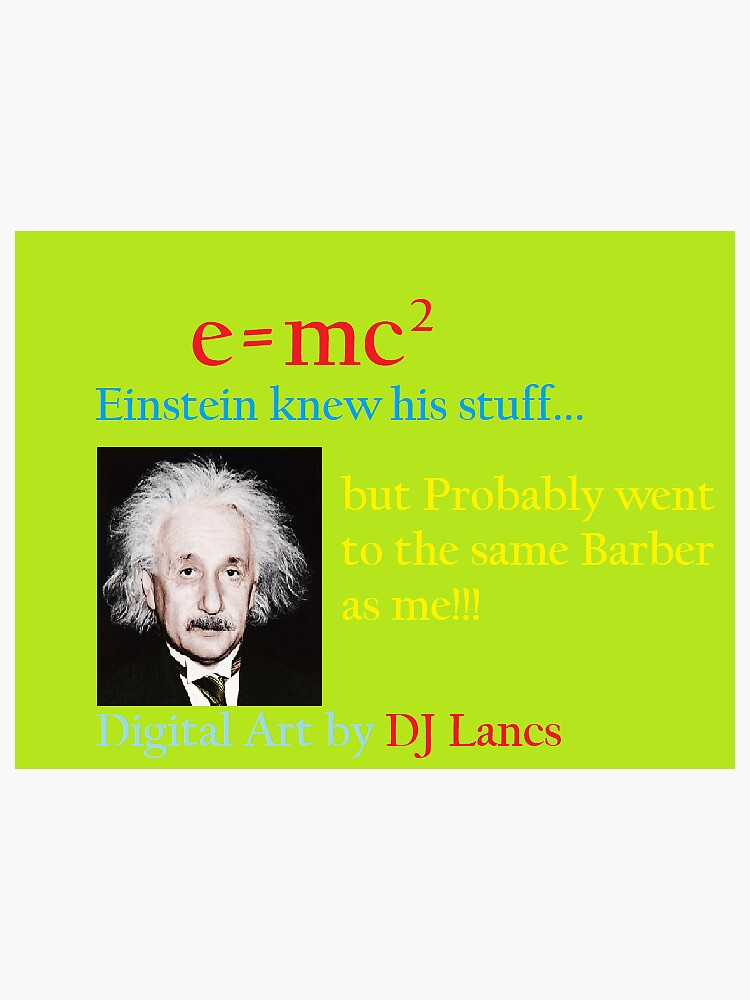 Einstein Probably Went To the Same Barber as me by DJLancs