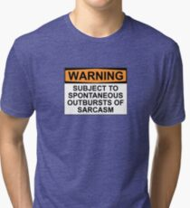 WARNING: SUBJECT TO SPONTANEOUS OUTBURSTS OF SARCASM Tri-blend T-Shirt