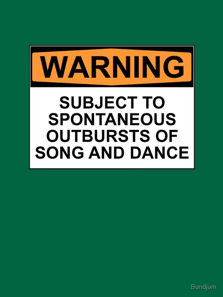 WARNING: SUBJECT TO SPONTANEOUS OUTBURSTS OF SONG AND DANCE   Women's T-Shirt