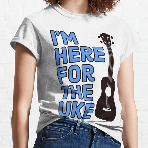 Here For The Uke Blue Classic T-Shirt