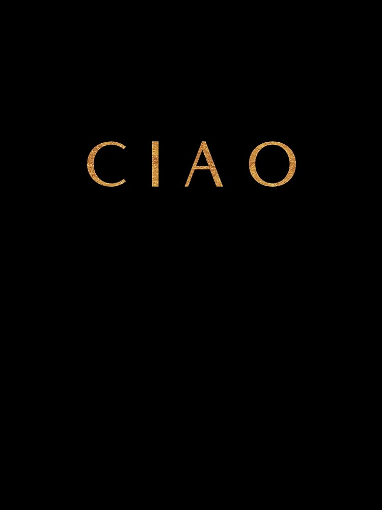 CIAO Italy's way of saying Goodbye or Hello design by BlackRhino1