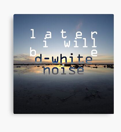 D-White Noise 'Later I Will Be' Merch Canvas Print
