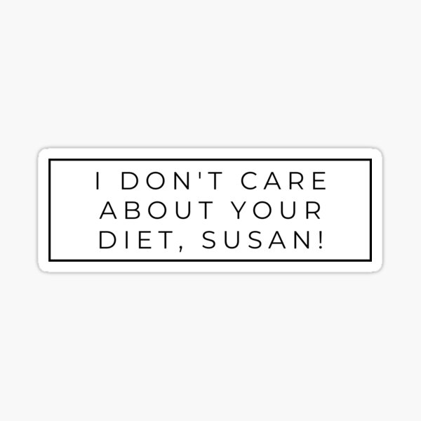 I Don't Care About Your Diet Susan Body Positive Design Sticker
