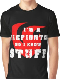 Firefighters know stuff Graphic T-Shirt