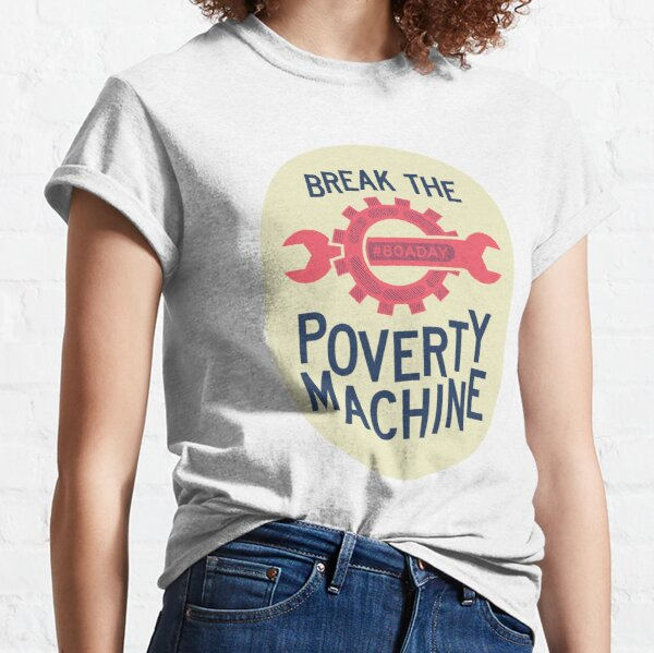 Break The Poverty Machine Classic T-Shirt