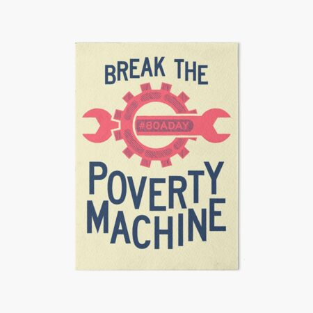 Break The Poverty Machine print Art Board Print
