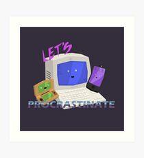 Let's Procrastinate! Art Print