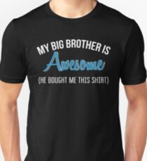 My Big Brother Is Awesome He Bought Me This Shirt Funny Birthday Gift Unisex T