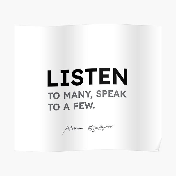 Shakespeare quotes - Listen to many, speak to a few. Poster