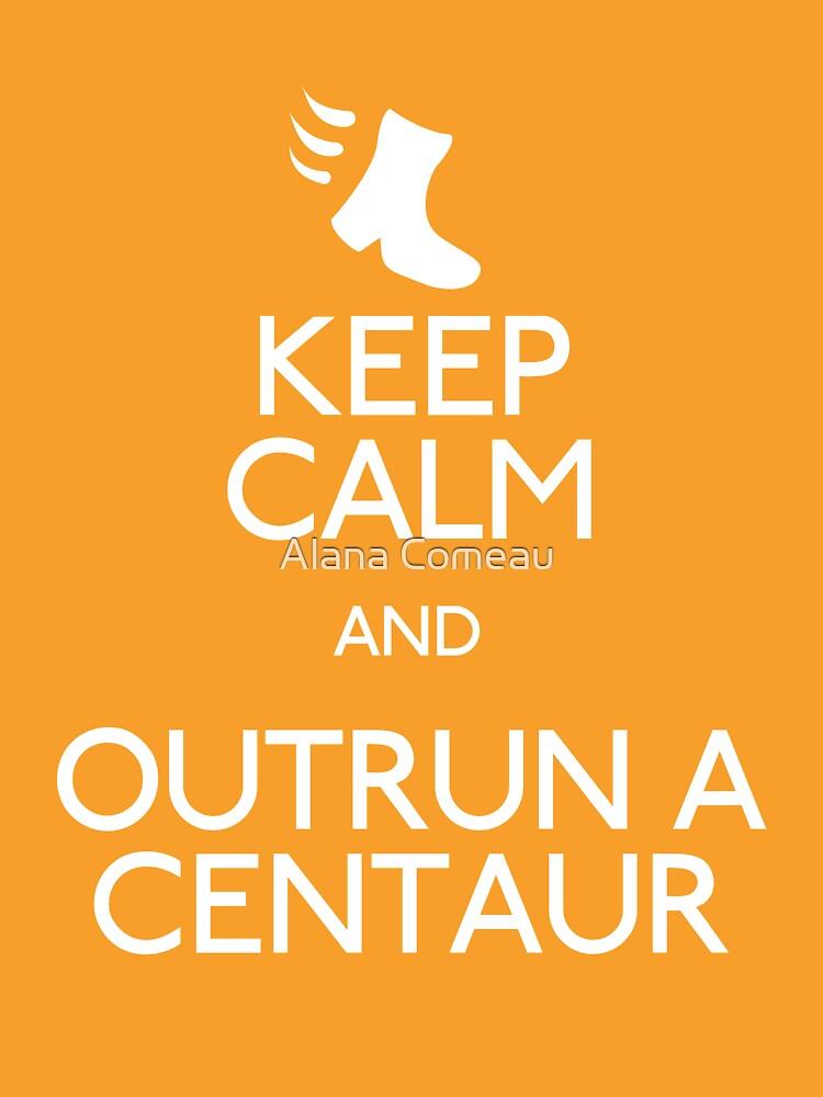 Keep Calm and Outrun a Centaur by ladyverene