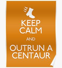 Keep Calm and Outrun a Centaur Poster
