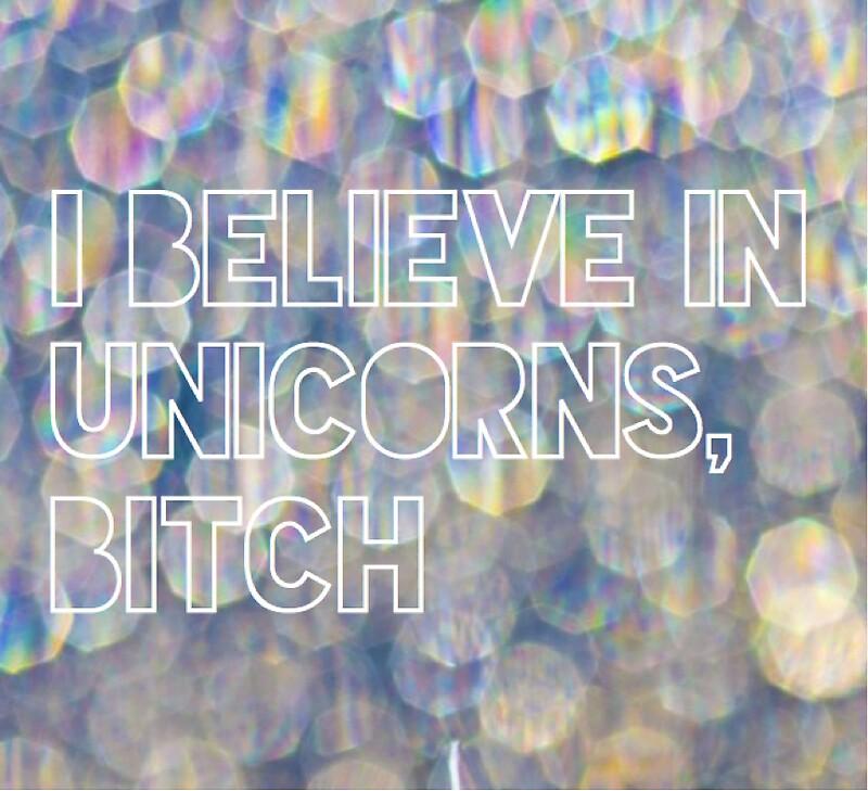"Believe In Unicorns: ""I Believe In Unicorns Bitch Sticker "" Stickers By Roshni"