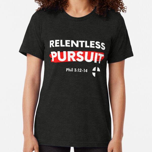 Relentless Pursuit Tri-blend T-Shirt