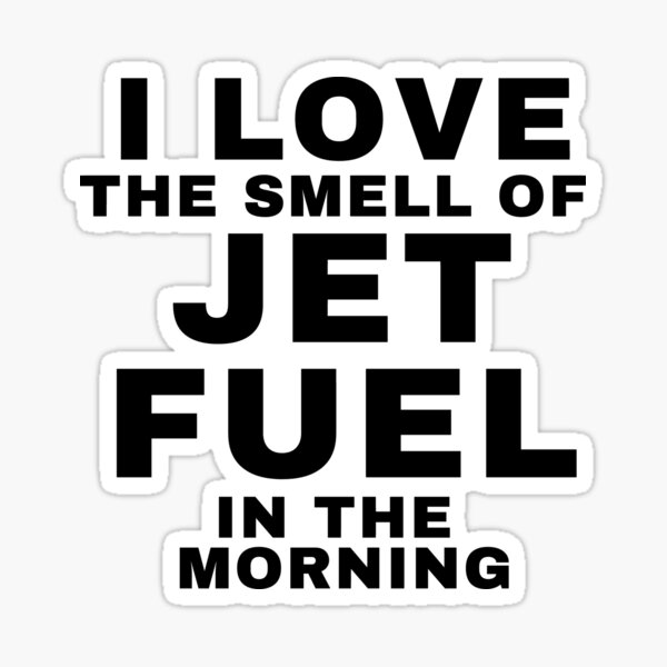 Love The Smell Of Jet Fuel In The Morning Sticker