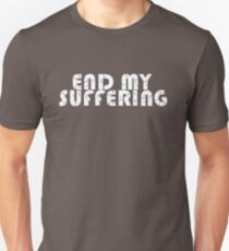 """""""End My Suffering"""" T-Shirt"""