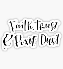 Faith, Trust & Pixie Dust Sticker