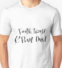 Faith, Trust & Pixie Dust Unisex T-Shirt