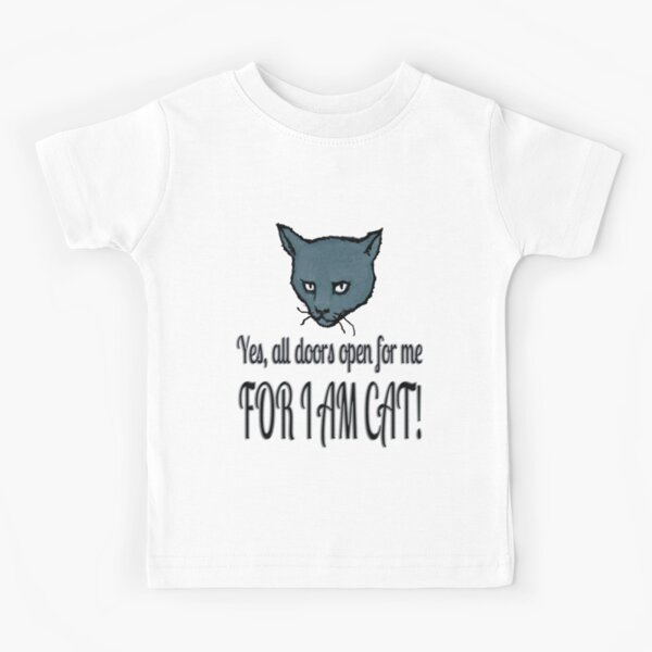 Yes, all doors open for me, FOR I AM CAT! Kids T-Shirt