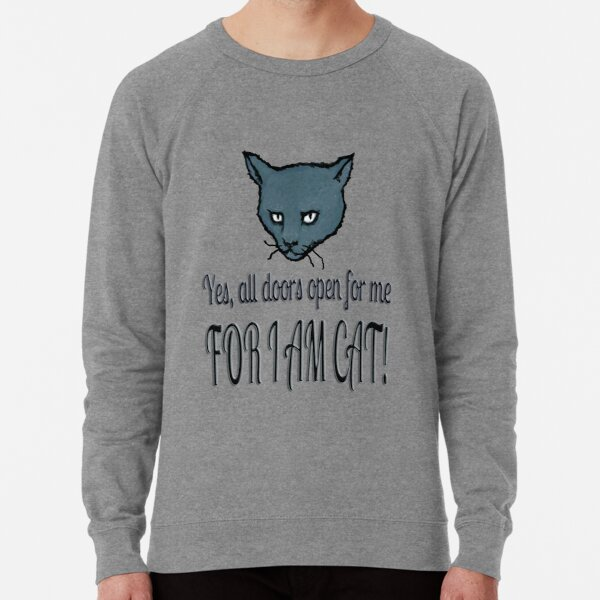 Yes, all doors open for me, FOR I AM CAT! Lightweight Sweatshirt
