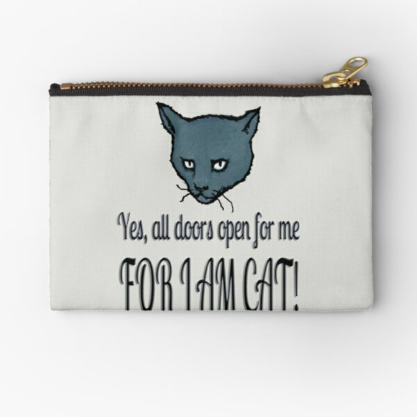 Yes, all doors open for me, FOR I AM CAT! Zipper Pouch