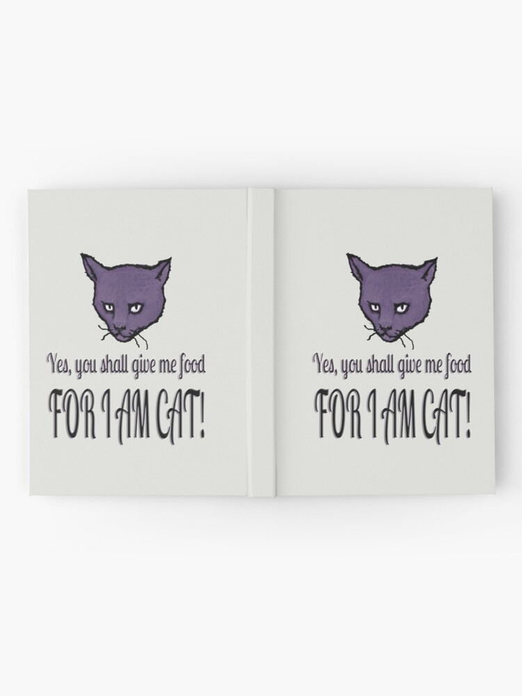 Alternate view of Yes, you shall give me food, FOR I AM CAT! Hardcover Journal