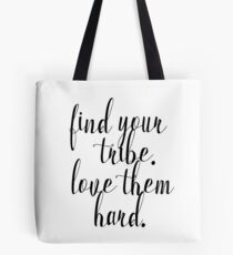 Find Your Tribe. Love them hard Tote Bag