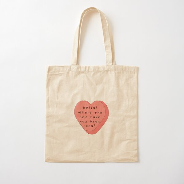 Bella! where the hell have you been loca! candy heart Cotton Tote Bag