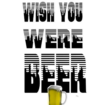 Wish You  Were Beer by Trebolazul
