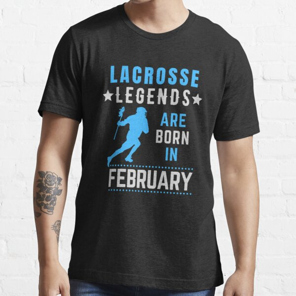 Lacrosse Legends are Born in February Birthday Essential T-Shirt
