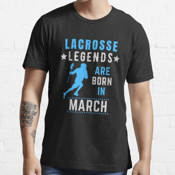 Lacrosse Legends are Born in March Birthday Essential T-Shirt