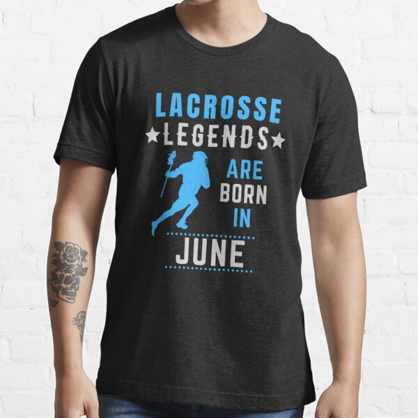 Lacrosse Legends are Born in June Birthday Essential T-Shirt