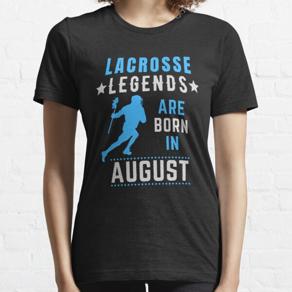 Lacrosse Legends are Born in August Birthday Essential T-Shirt