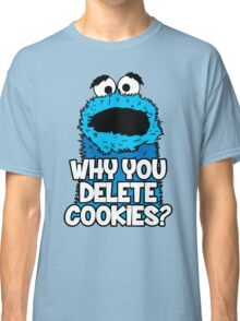 Why You Delete Cookies Classic T-Shirt