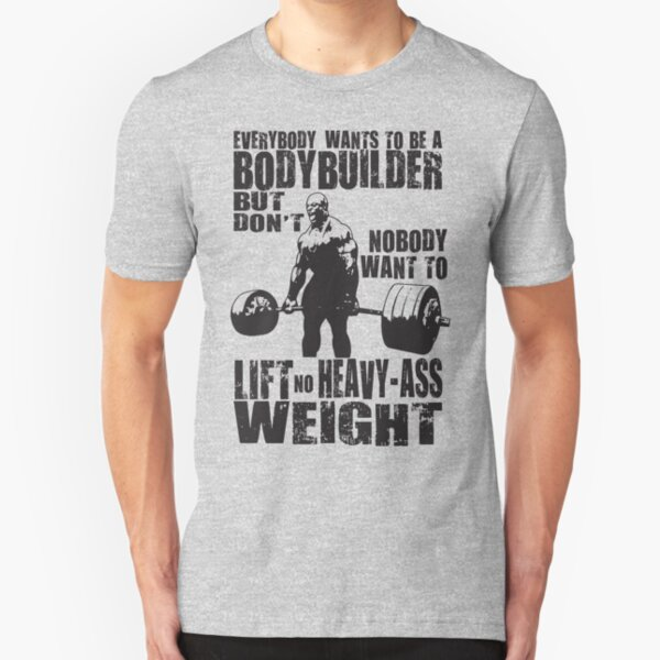 Everybody Wants To Be A Bodybuilder (Ronnie Coleman) Slim Fit T-Shirt