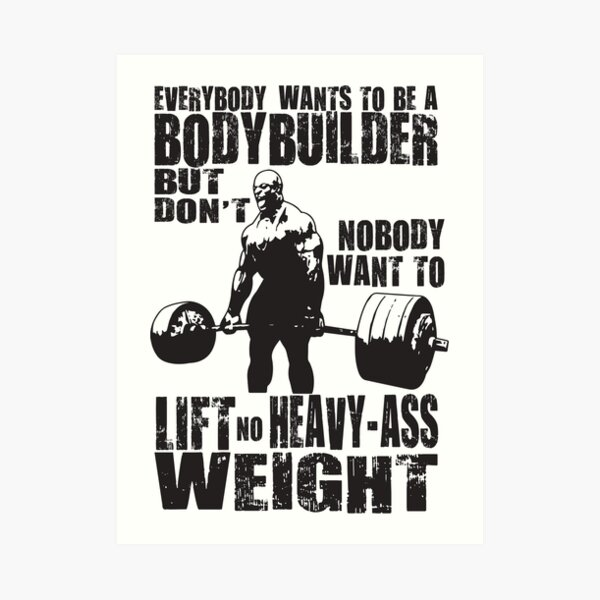Everybody Wants To Be A Bodybuilder (Ronnie Coleman) Art Print