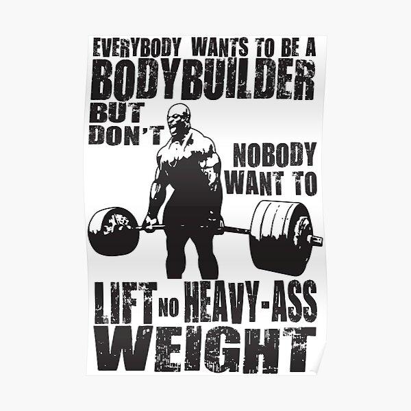 Jeder möchte Bodybuilder werden (Ronnie Coleman) Poster